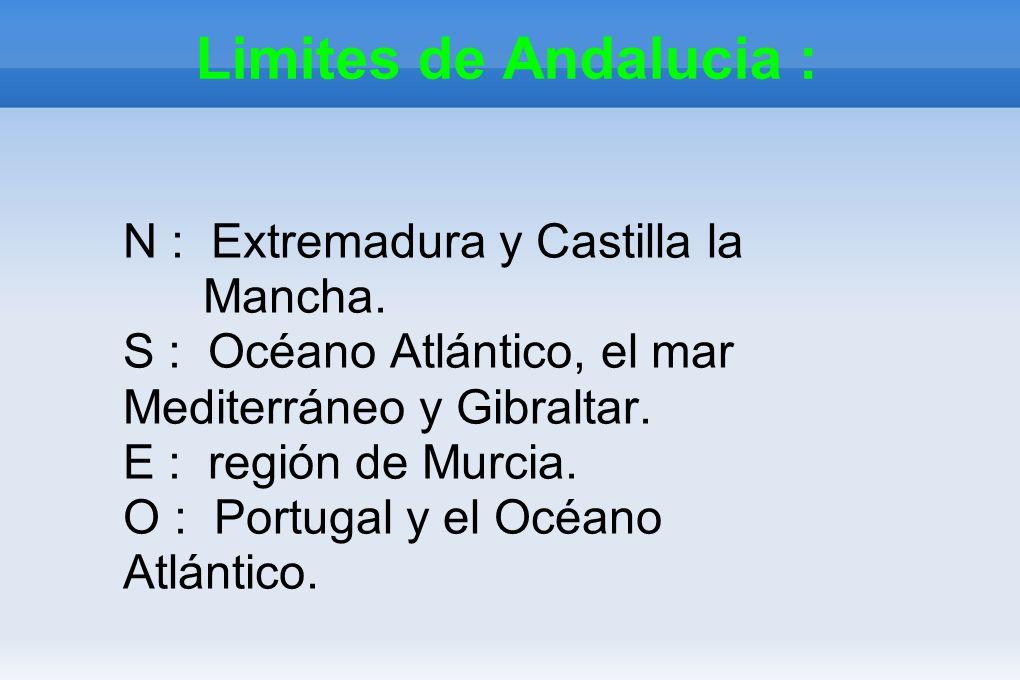 Limites de Andalucia : N : Extremadura y Castilla la Mancha. S : Océano Atlántico, el mar Mediterráneo y Gibraltar. E : región de Murcia. O : Portugal