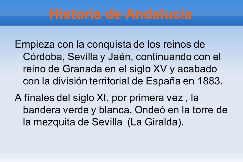 Historia de Andalucía Empieza con la conquista de los reinos de Córdoba, Sevilla y Jaén, continuando con el reino de Granada en el siglo XV y acabado