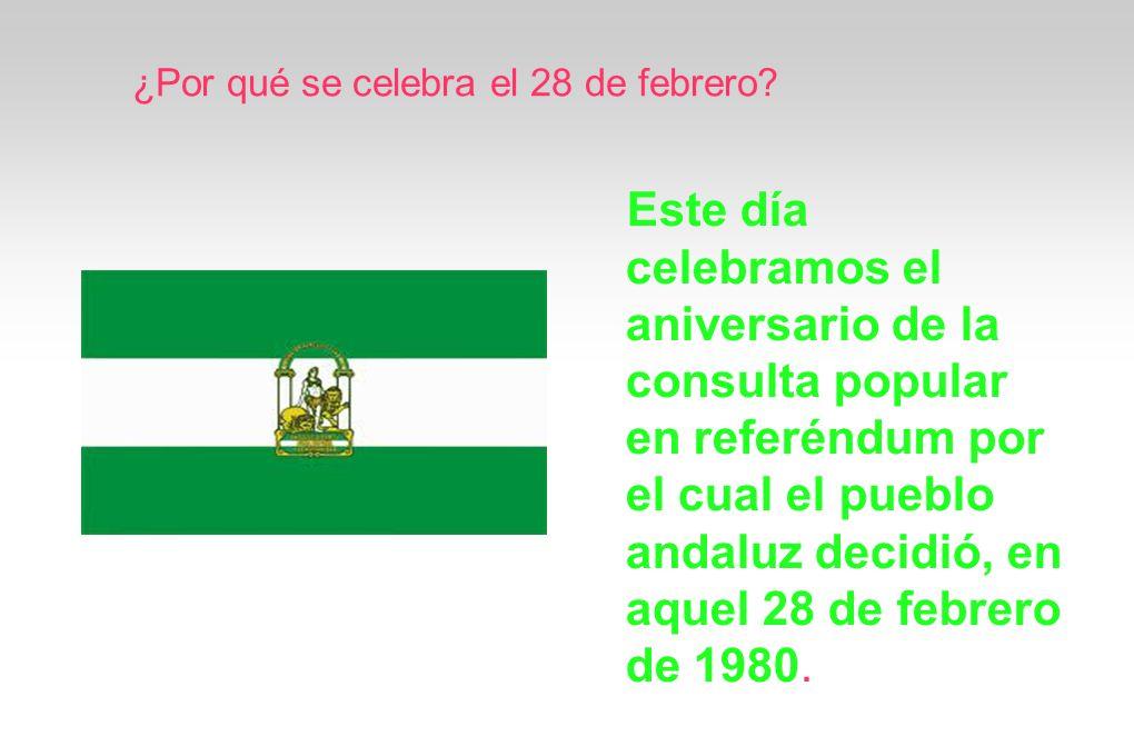 ¿Porque se celebra el 28 de febrero el día de Andalucía? Este día celebramos el aniversario de la consulta popular en referéndum por el cual el pueblo