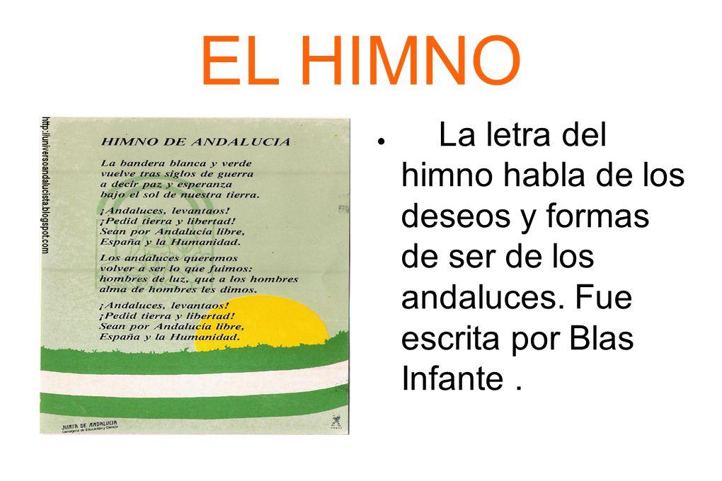 EL HIMNO La letra del himno habla de los deseos y formas de ser de los andaluces. Fue escrita por Blas Infante.