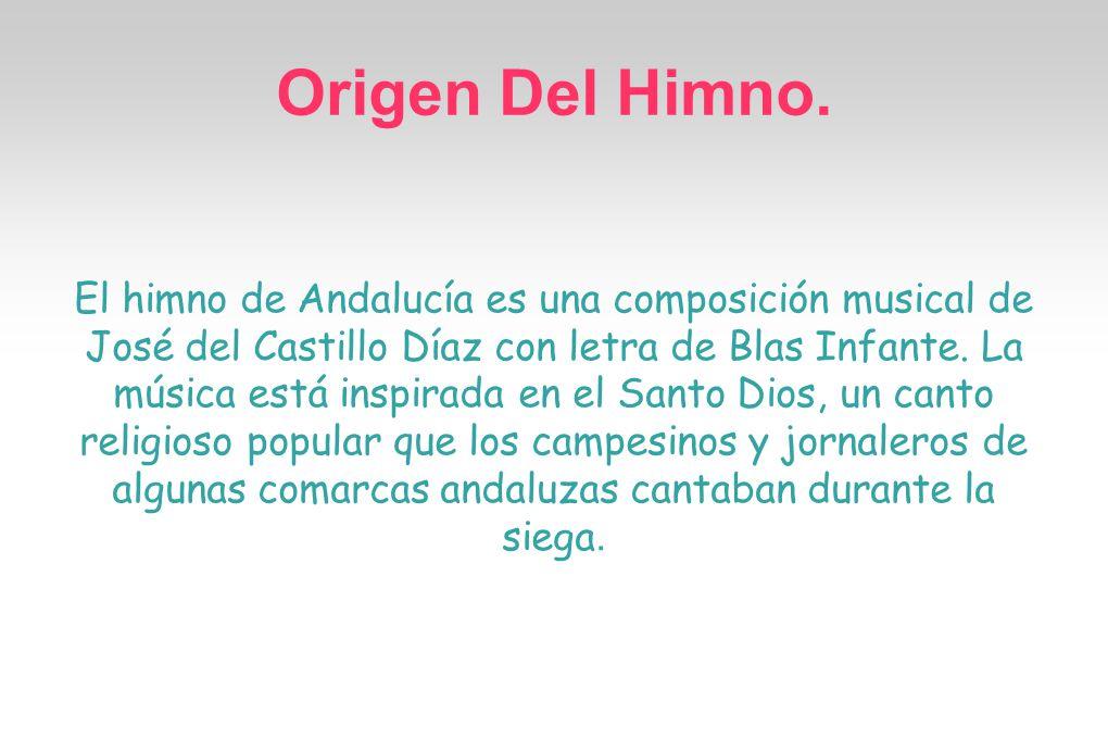 Origen Del Himno. El himno de Andalucía es una composición musical de José del Castillo Díaz con letra de Blas Infante. La música está inspirada en el