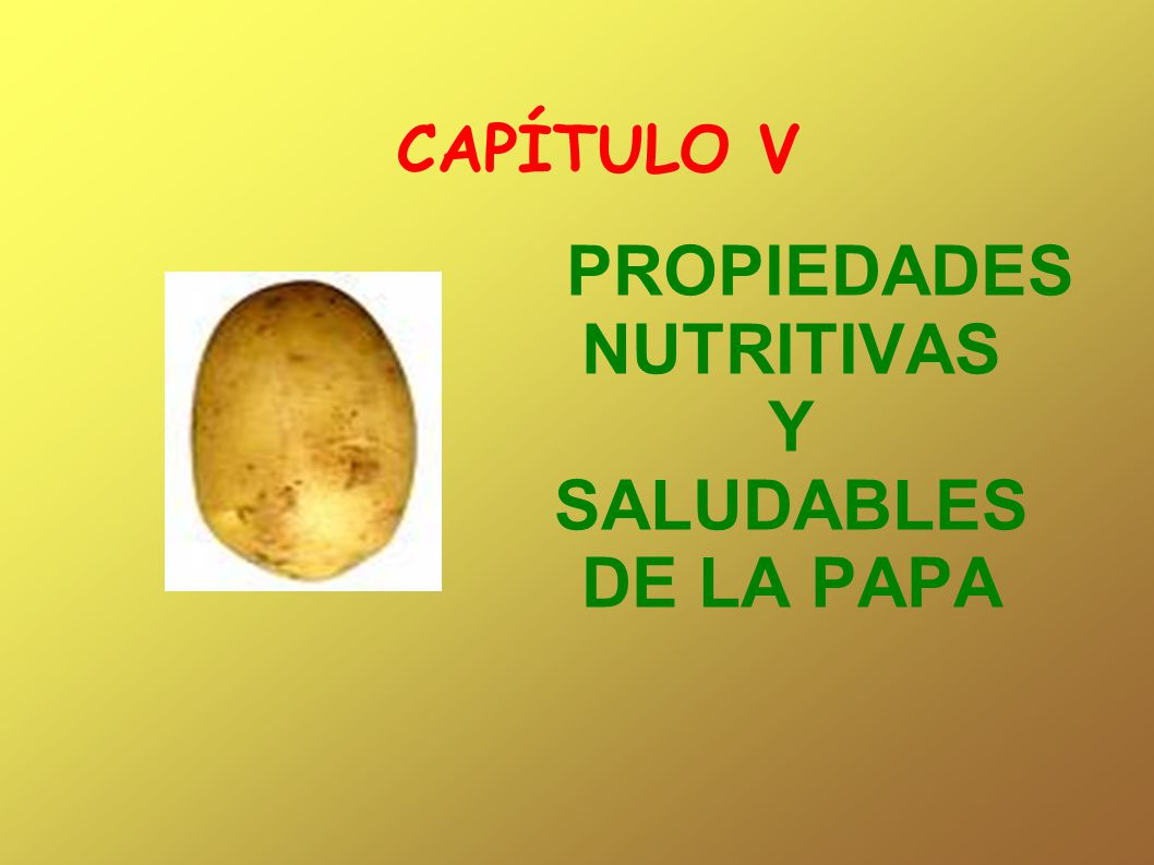 CAPÍTULO V PROPIEDADES NUTRITIVAS Y SALUDABLES DE LA PAPA