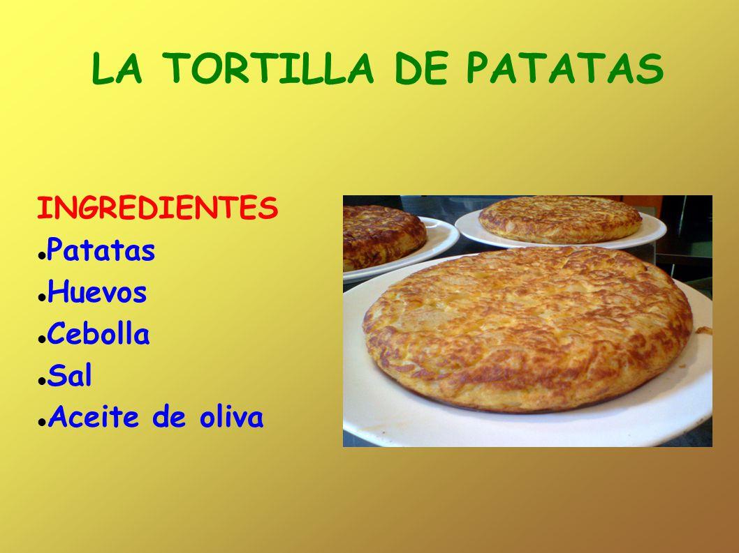 LA TORTILLA DE PATATAS INGREDIENTES Patatas Huevos Cebolla Sal Aceite de oliva
