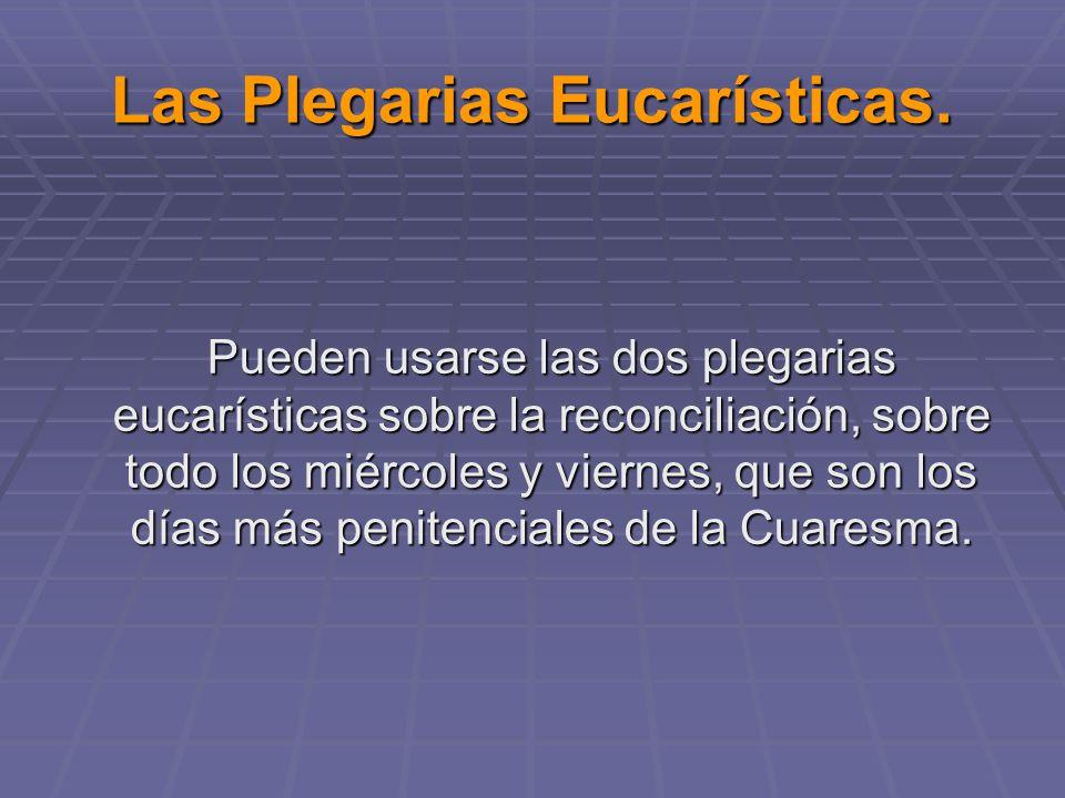Las Plegarias Eucarísticas. Pueden usarse las dos plegarias eucarísticas sobre la reconciliación, sobre todo los miércoles y viernes, que son los días