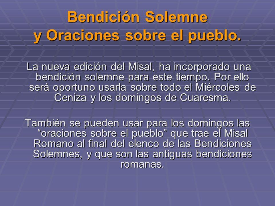 Bendición Solemne y Oraciones sobre el pueblo. La nueva edición del Misal, ha incorporado una bendición solemne para este tiempo. Por ello será oportu