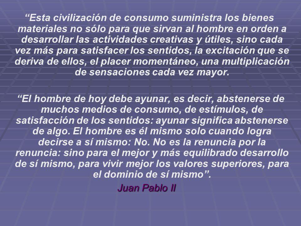 Esta civilización de consumo suministra los bienes materiales no sólo para que sirvan al hombre en orden a desarrollar las actividades creativas y úti