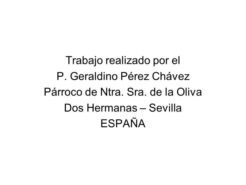 Trabajo realizado por el P. Geraldino Pérez Chávez Párroco de Ntra. Sra. de la Oliva Dos Hermanas – Sevilla ESPAÑA