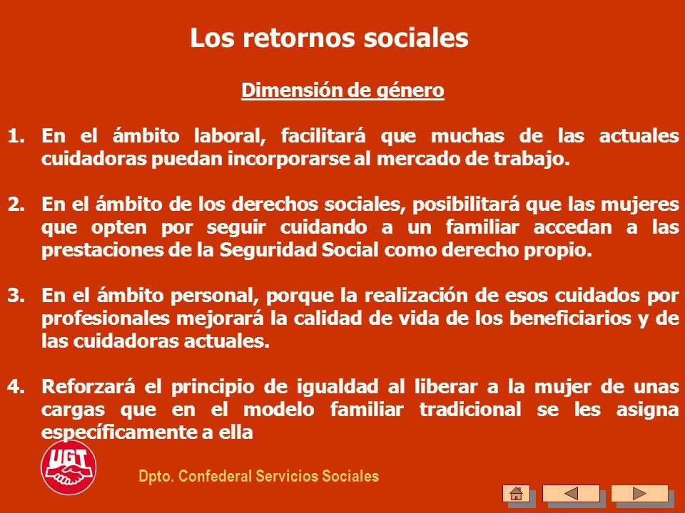 Los retornos sociales Dpto. Confederal Servicios Sociales Dimensión de género 1.En el ámbito laboral, facilitará que muchas de las actuales cuidadoras