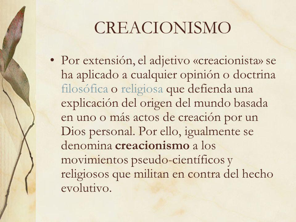 CREACIONISMO Por extensión, el adjetivo «creacionista» se ha aplicado a cualquier opinión o doctrina filosófica o religiosa que defienda una explicaci