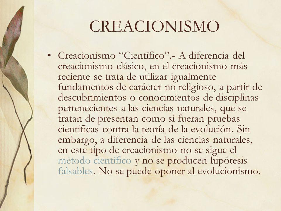 CREACIONISMO Creacionismo Científico.- A diferencia del creacionismo clásico, en el creacionismo más reciente se trata de utilizar igualmente fundamen