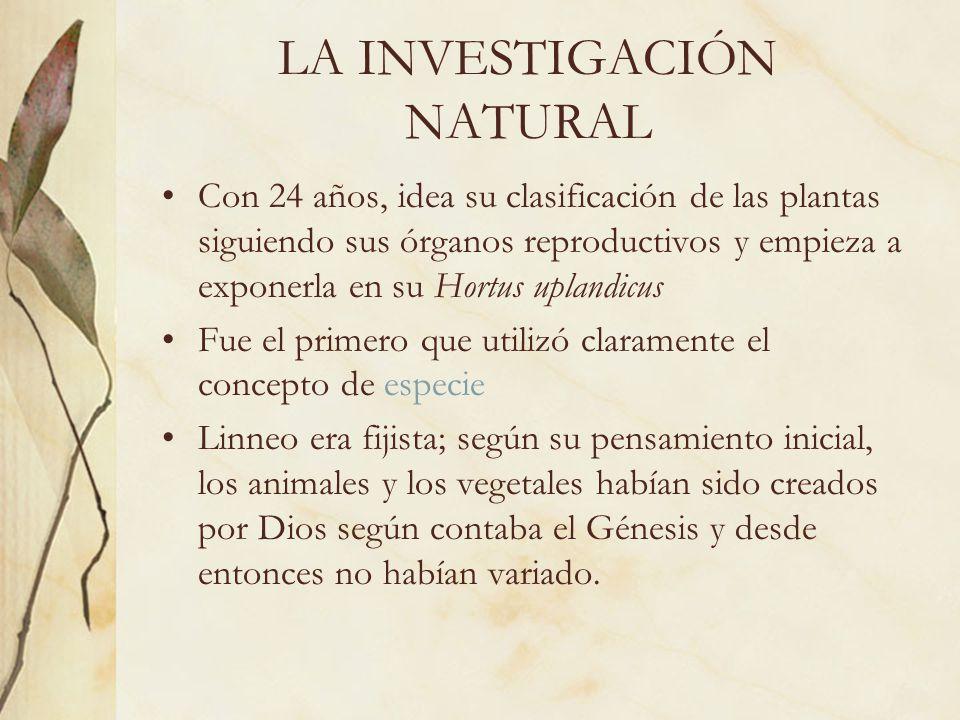 LA INVESTIGACIÓN NATURAL Con 24 años, idea su clasificación de las plantas siguiendo sus órganos reproductivos y empieza a exponerla en su Hortus upla