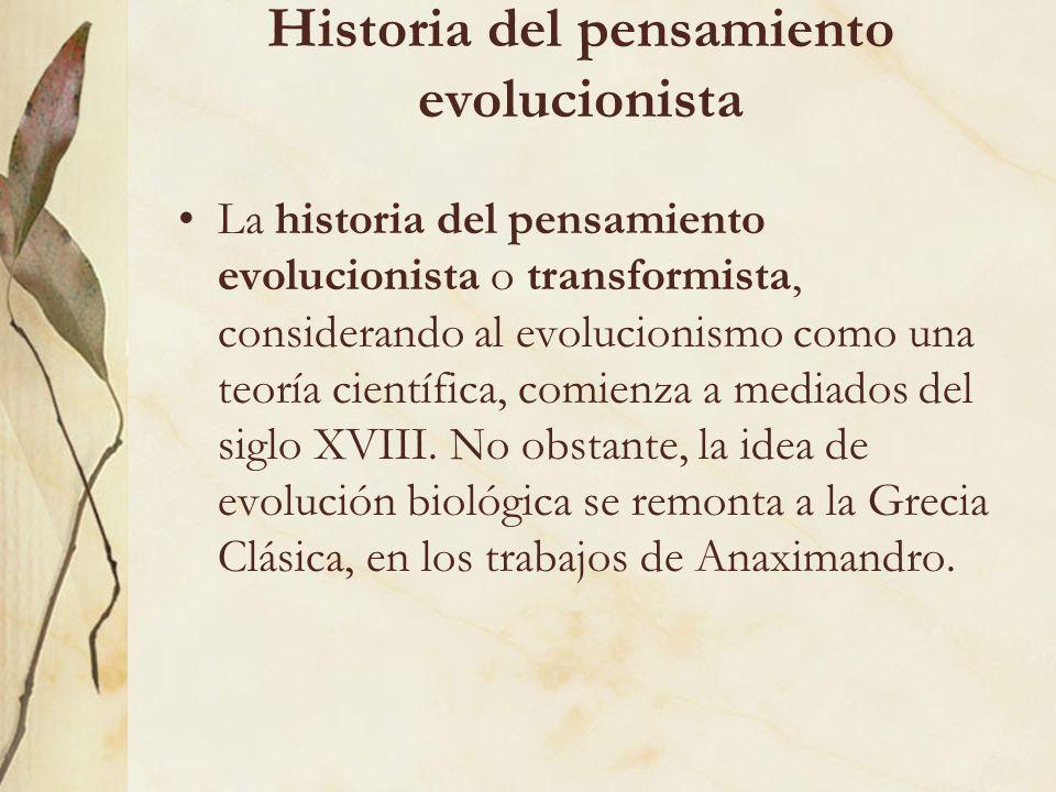 Historia del pensamiento evolucionista La historia del pensamiento evolucionista o transformista, considerando al evolucionismo como una teoría cientí