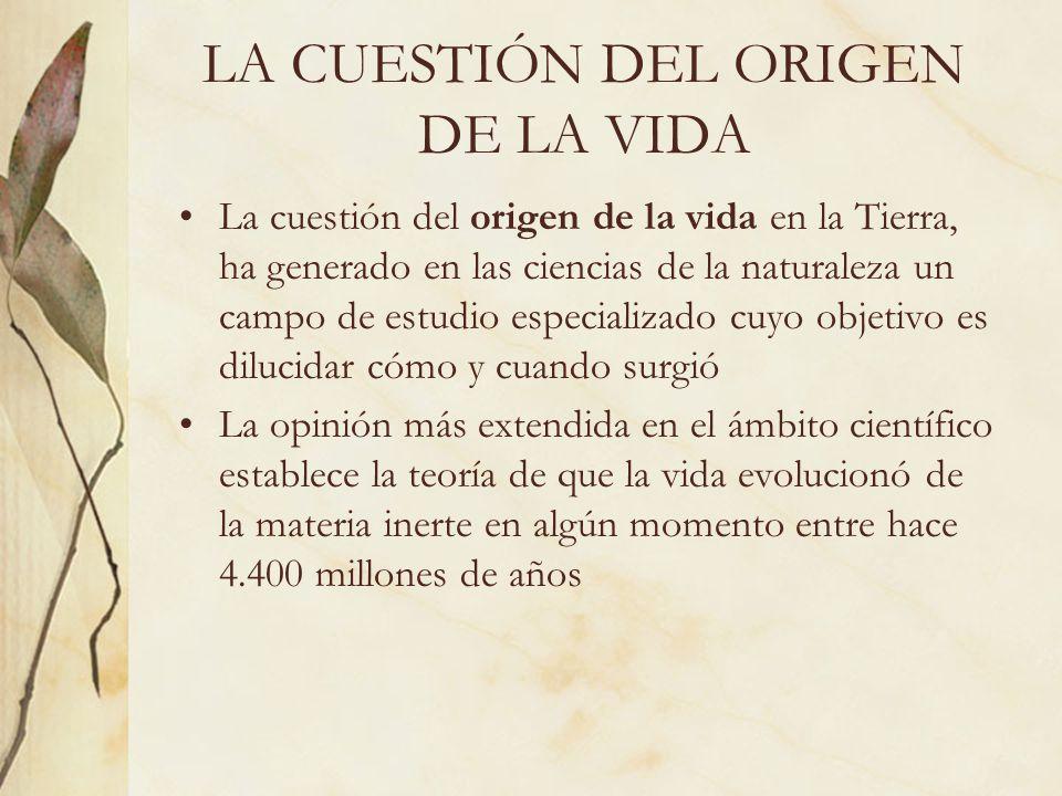 LA CUESTIÓN DEL ORIGEN DE LA VIDA La cuestión del origen de la vida en la Tierra, ha generado en las ciencias de la naturaleza un campo de estudio esp