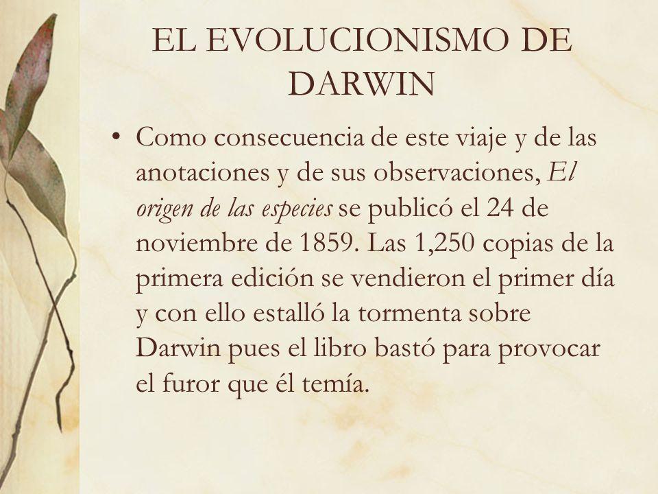 EL EVOLUCIONISMO DE DARWIN Como consecuencia de este viaje y de las anotaciones y de sus observaciones, El origen de las especies se publicó el 24 de