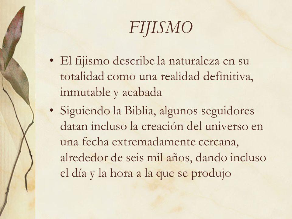 FIJISMO El fijismo describe la naturaleza en su totalidad como una realidad definitiva, inmutable y acabada Siguiendo la Biblia, algunos seguidores da
