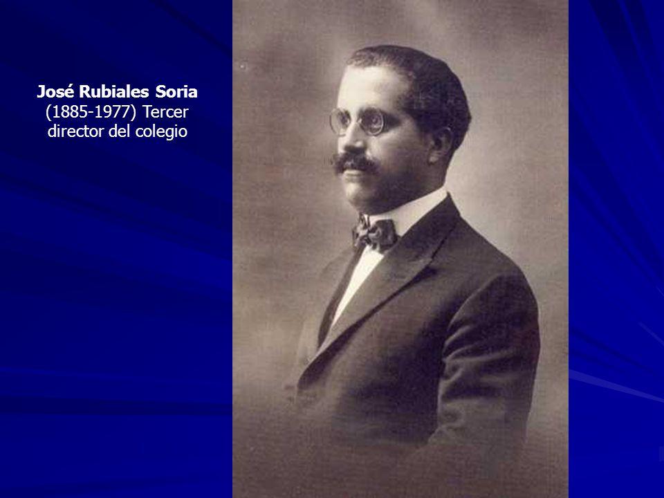 José Rubiales Soria (1885-1977) Tercer director del colegio
