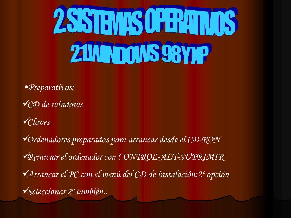 Preparativos: CD de windows Claves Ordenadores preparados para arrancar desde el CD-RON Reiniciar el ordenador con CONTROL-ALT-SUPRIMIR Arrancar el PC con el menú del CD de instalación:2º opción Seleccionar 2º también..