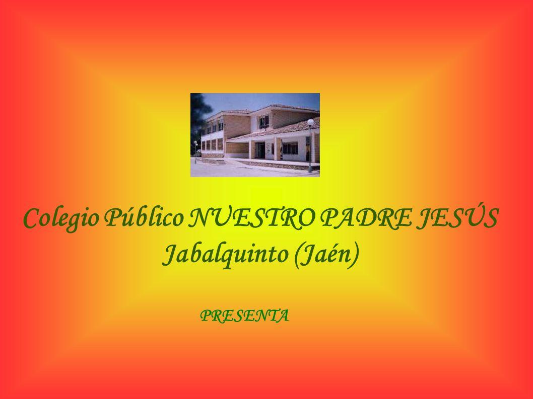 Colegio Público NUESTRO PADRE JESÚS Jabalquinto (Jaén) PRESENTA