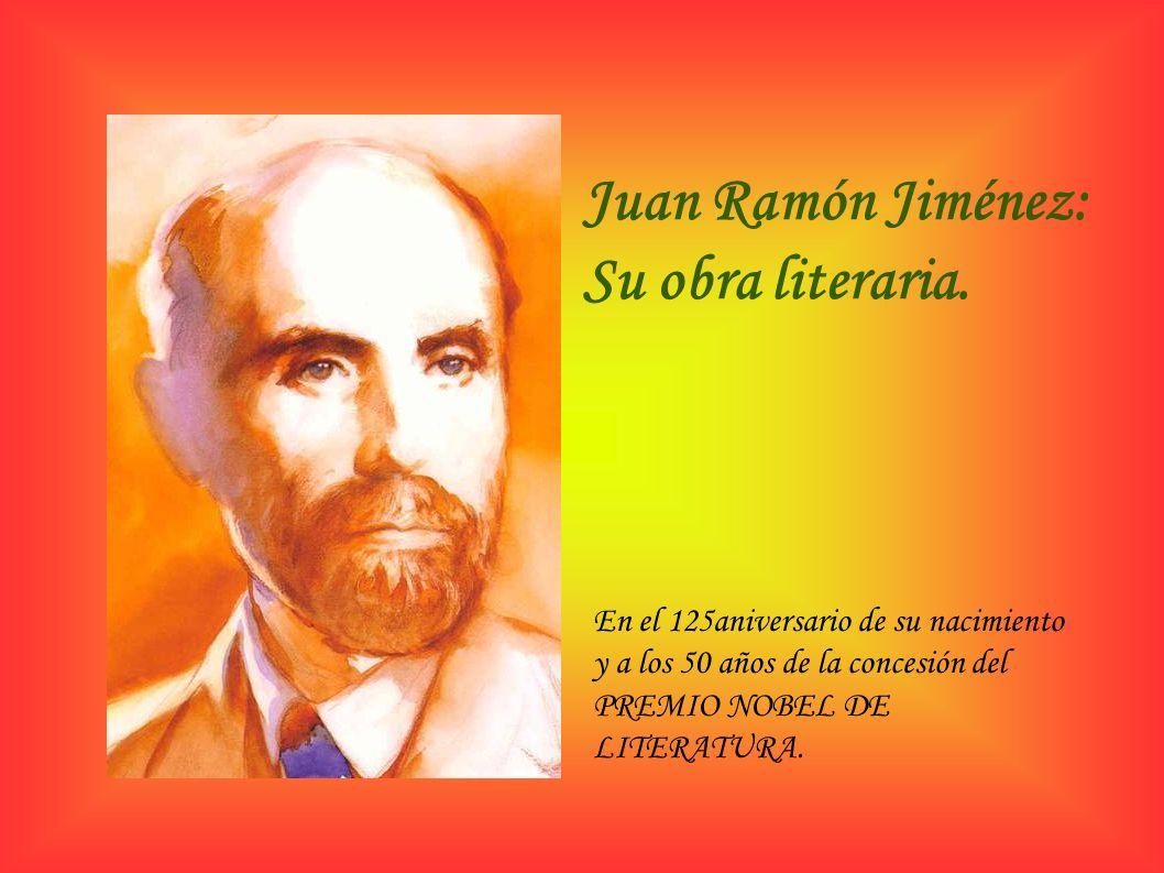 Juan Ramón Jiménez: Su obra literaria. En el 125aniversario de su nacimiento y a los 50 años de la concesión del PREMIO NOBEL DE LITERATURA.