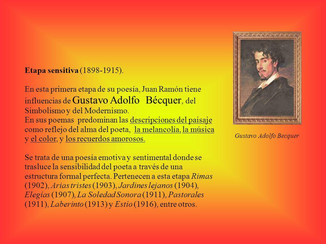 Etapa sensitiva (1898-1915). En esta primera etapa de su poesía, Juan Ramón tiene influencias de Gustavo Adolfo Bécquer, del Simbolismo y del Modernis