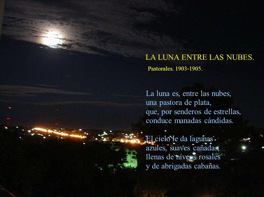 La luna es, entre las nubes, una pastora de plata, que, por senderos de estrellas, conduce manadas cándidas. El cielo le da lagunas azules, suaves cañ