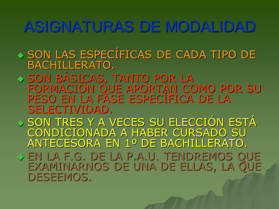 ASIGNATURAS DE MODALIDAD SON LAS ESPECÍFICAS DE CADA TIPO DE BACHILLERATO.
