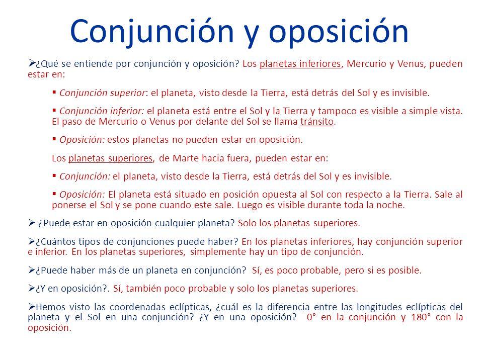 Conjunción y oposición ¿Qué se entiende por conjunción y oposición? Los planetas inferiores, Mercurio y Venus, pueden estar en: Conjunción superior: e