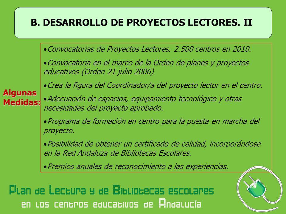 B. DESARROLLO DE PROYECTOS LECTORES. I Promover y desarrollar la lectura en y desde el propio centro educativo, creando ambientes y momentos propicios