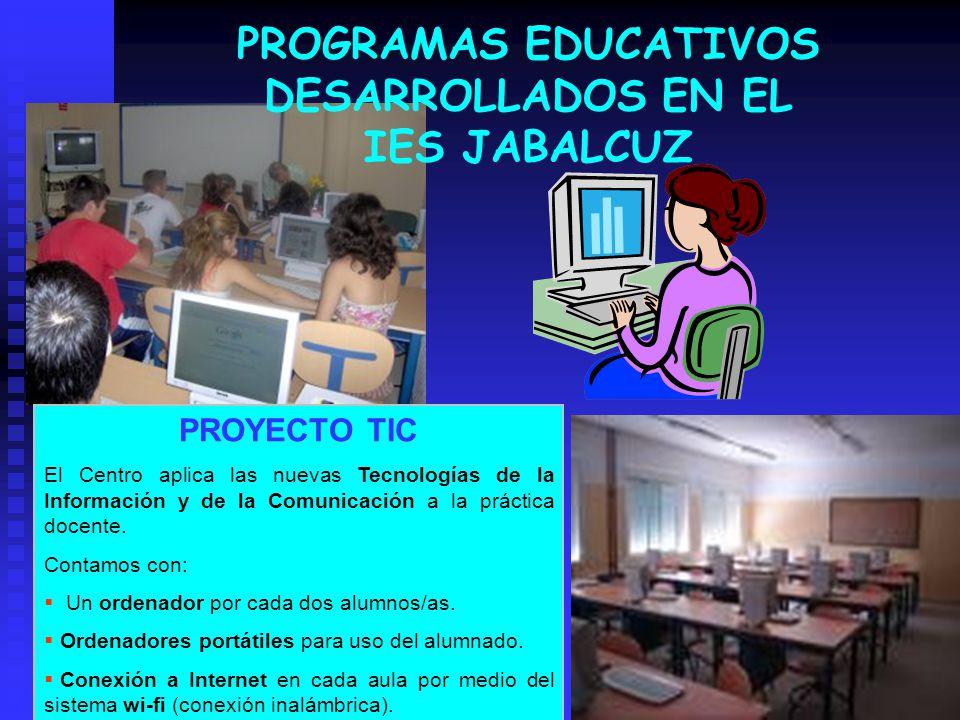 PROGRAMAS EDUCATIVOS DESARROLLADOS EN EL IES JABALCUZ PROYECTO TIC El Centro aplica las nuevas Tecnologías de la Información y de la Comunicación a la