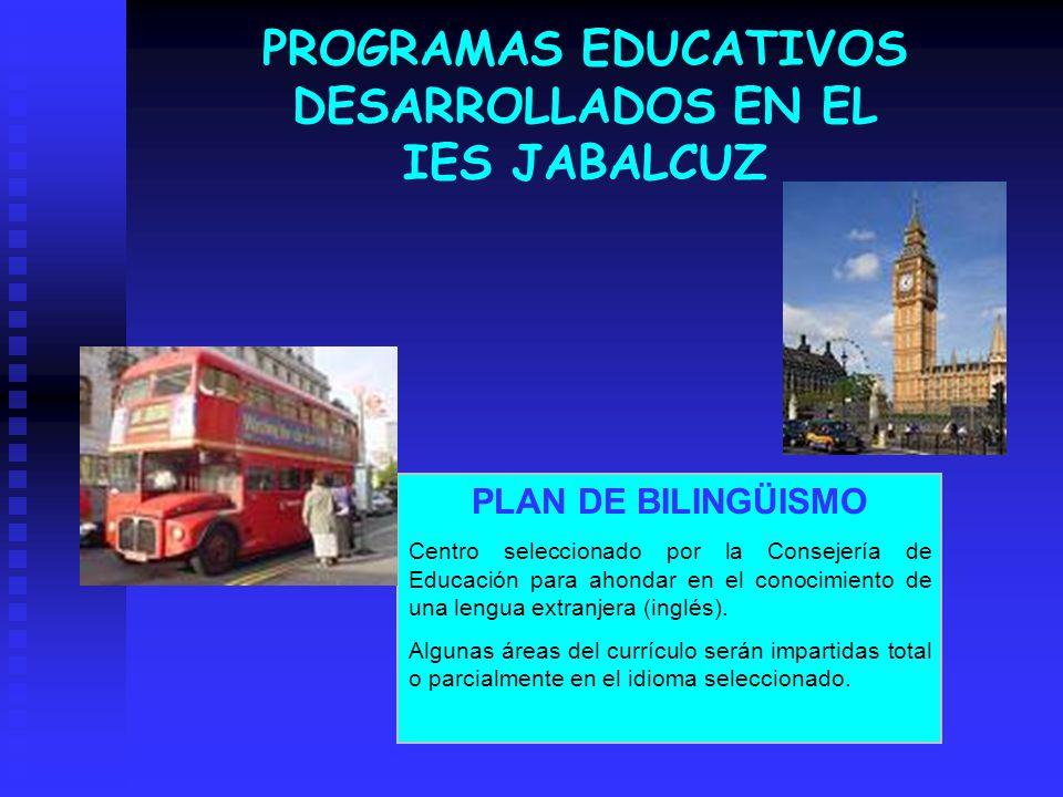 PROGRAMAS EDUCATIVOS DESARROLLADOS EN EL IES JABALCUZ PLAN DE BILINGÜISMO Centro seleccionado por la Consejería de Educación para ahondar en el conoci