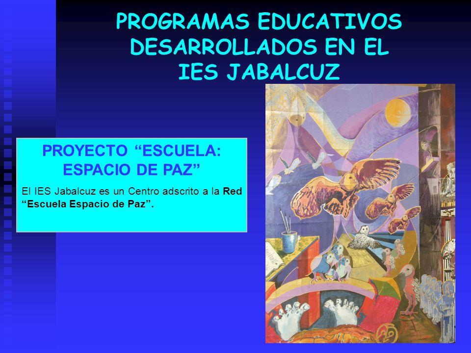 PROGRAMAS EDUCATIVOS DESARROLLADOS EN EL IES JABALCUZ PROYECTO ESCUELA: ESPACIO DE PAZ El IES Jabalcuz es un Centro adscrito a la Red Escuela Espacio