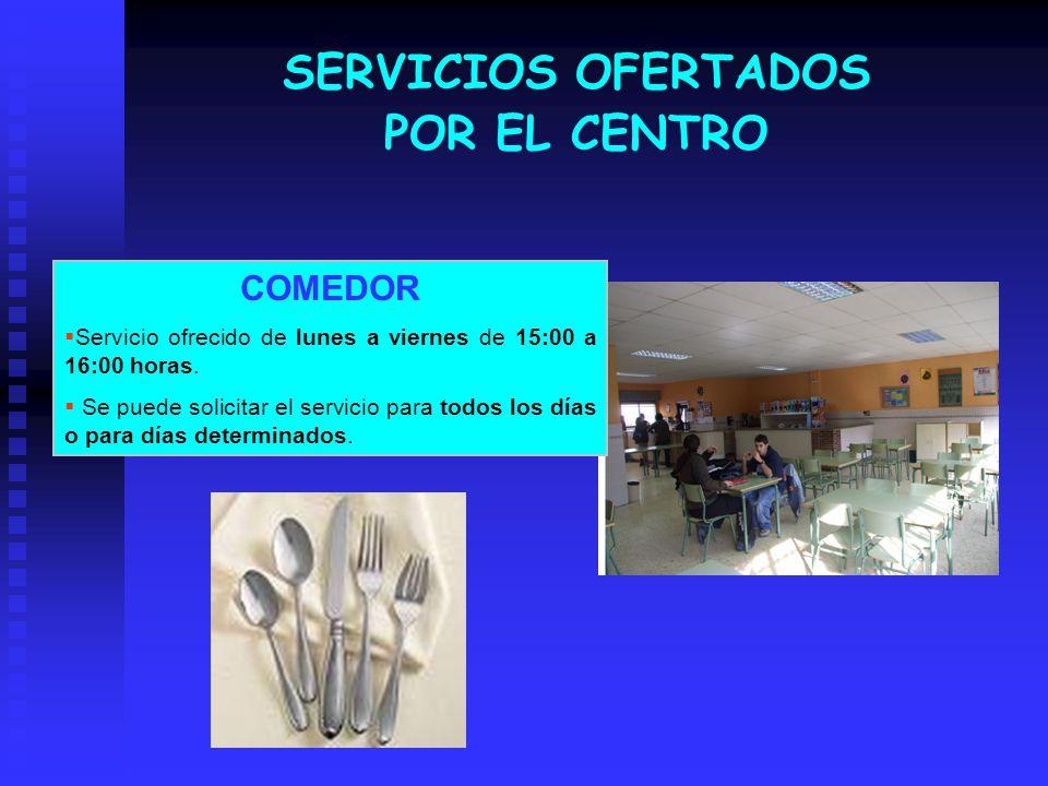 SERVICIOS OFERTADOS POR EL CENTRO COMEDOR Servicio ofrecido de lunes a viernes de 15:00 a 16:00 horas. Se puede solicitar el servicio para todos los d
