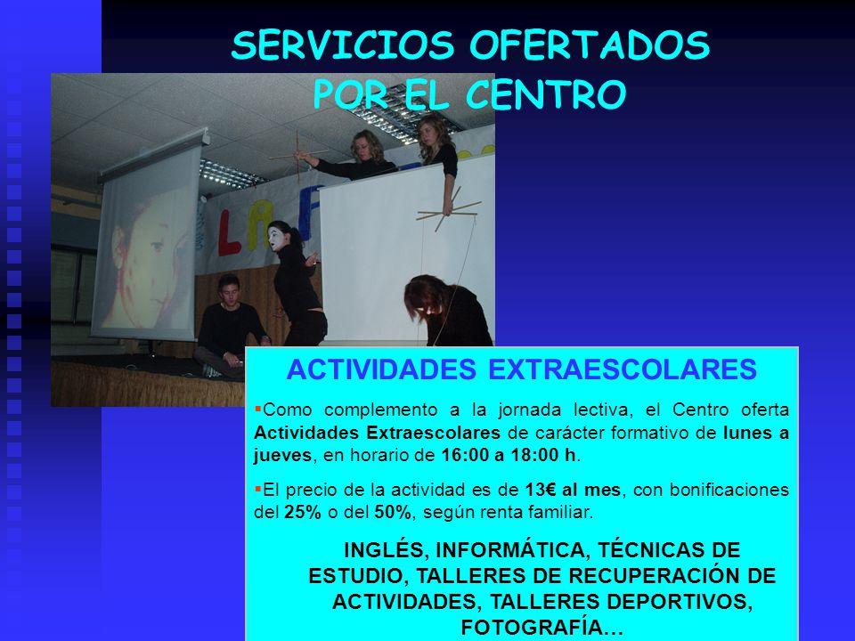 SERVICIOS OFERTADOS POR EL CENTRO ACTIVIDADES EXTRAESCOLARES Como complemento a la jornada lectiva, el Centro oferta Actividades Extraescolares de car
