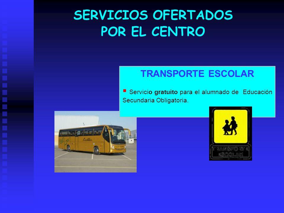 SERVICIOS OFERTADOS POR EL CENTRO TRANSPORTE ESCOLAR Servicio gratuito para el alumnado de Educación Secundaria Obligatoria.