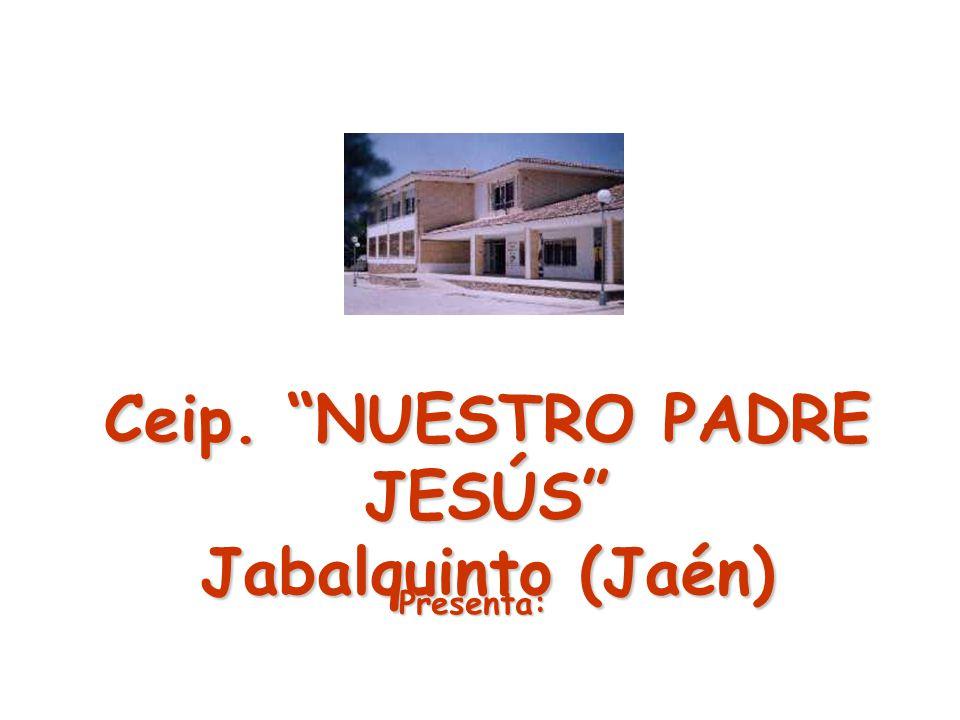Ceip. NUESTRO PADRE JESÚS Jabalquinto (Jaén) Presenta: