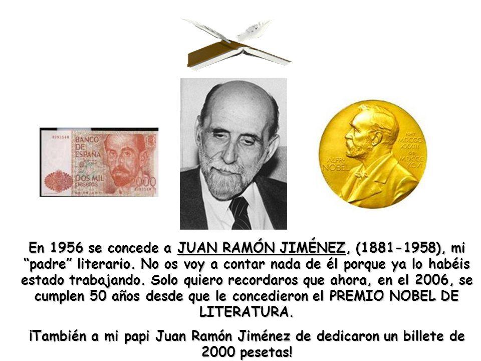 En 1956 se concede a JUAN RAMÓN JIMÉNEZ, (1881-1958), mi padre literario. No os voy a contar nada de él porque ya lo habéis estado trabajando. Solo qu