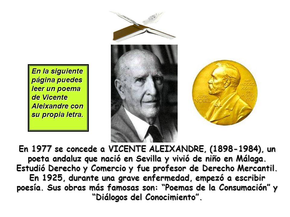 En 1977 se concede a VICENTE ALEIXANDRE, (1898-1984), un poeta andaluz que nació en Sevilla y vivió de niño en Málaga. Estudió Derecho y Comercio y fu