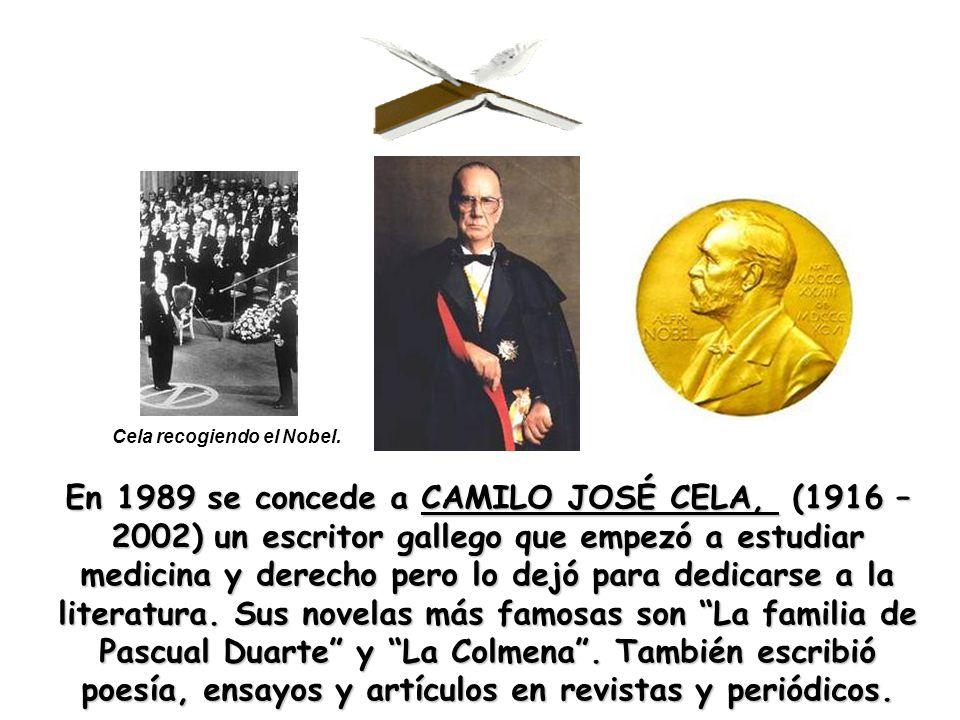 En 1989 se concede a CAMILO JOSÉ CELA, (1916 – 2002) un escritor gallego que empezó a estudiar medicina y derecho pero lo dejó para dedicarse a la lit
