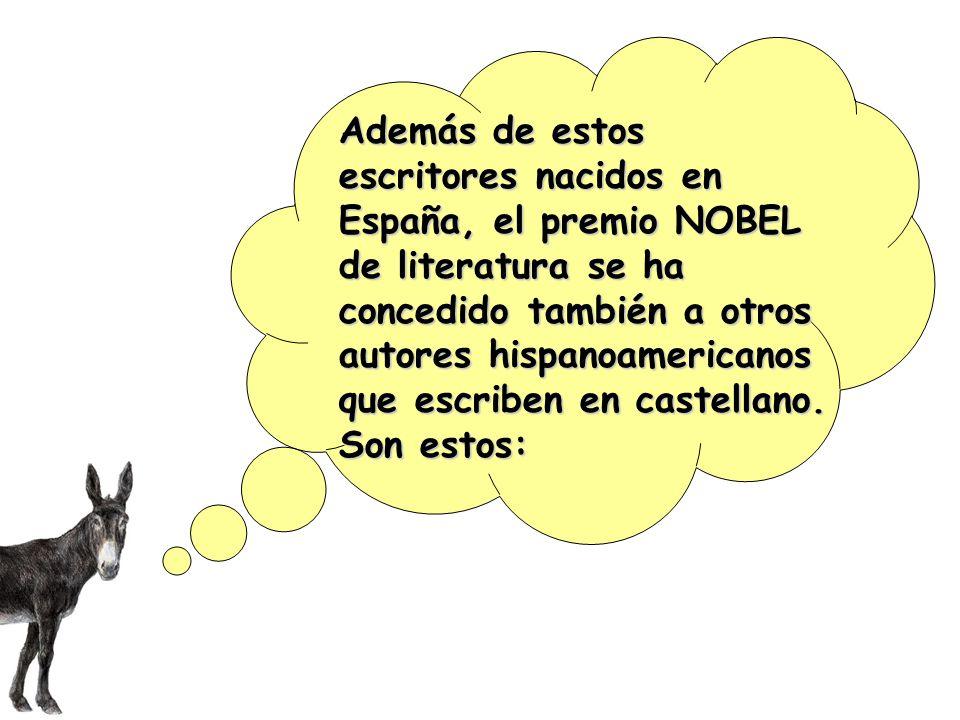 Además de estos escritores nacidos en España, el premio NOBEL de literatura se ha concedido también a otros autores hispanoamericanos que escriben en castellano.