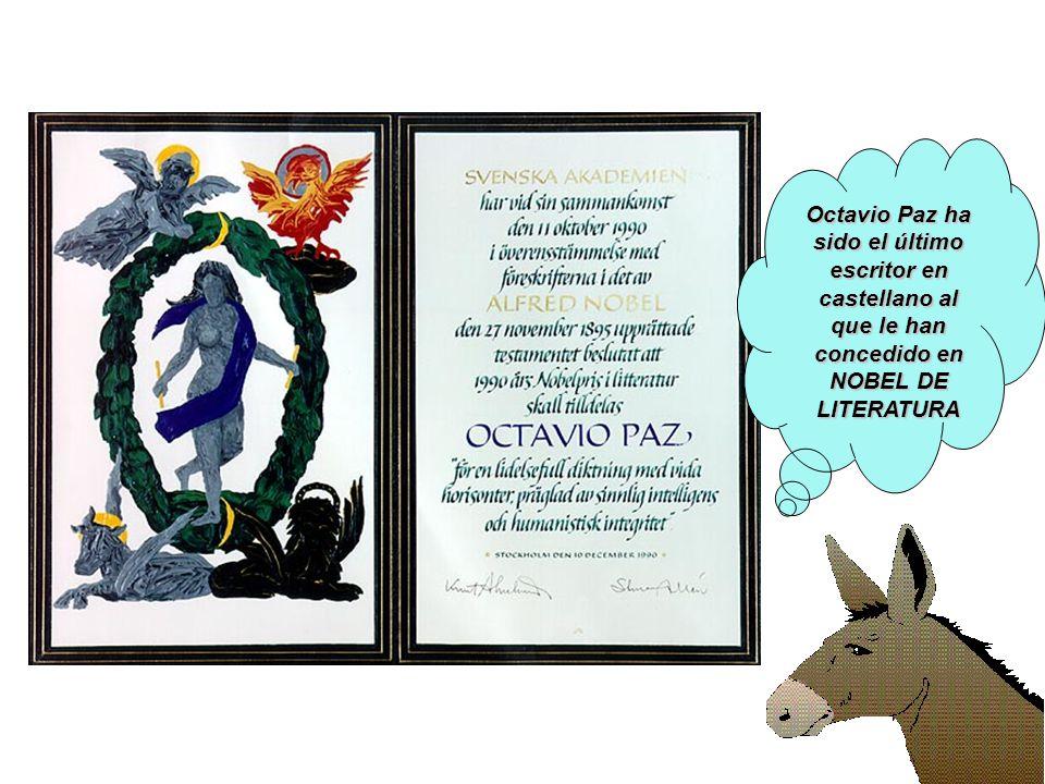 Octavio Paz ha sido el último escritor en castellano al que le han concedido en NOBEL DE LITERATURA