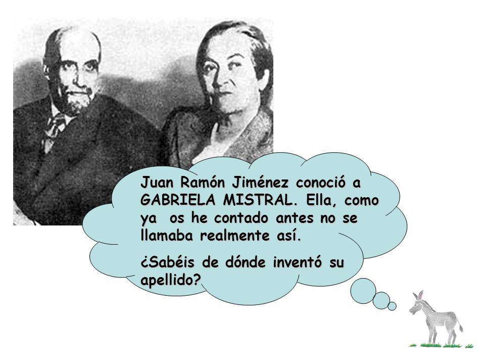 Juan Ramón Jiménez conoció a GABRIELA MISTRAL. Ella, como ya os he contado antes no se llamaba realmente así. ¿Sabéis de dónde inventó su apellido?