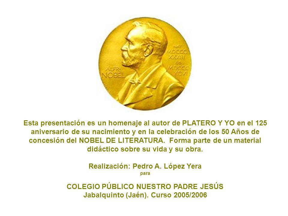 Esta presentación es un homenaje al autor de PLATERO Y YO en el 125 aniversario de su nacimiento y en la celebración de los 50 Años de concesión del NOBEL DE LITERATURA.