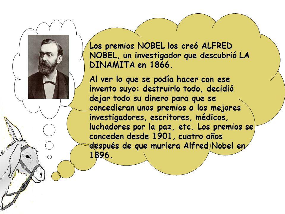 Los premios NOBEL los creó ALFRED NOBEL, un investigador que descubrió LA DINAMITA en 1866. Al ver lo que se podía hacer con ese invento suyo: destrui