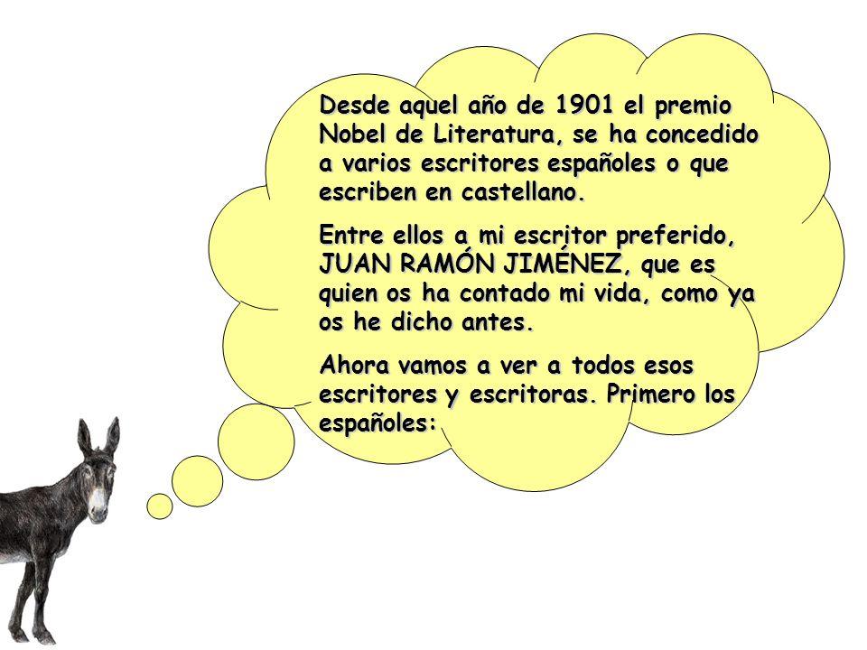 Desde aquel año de 1901 el premio Nobel de Literatura, se ha concedido a varios escritores españoles o que escriben en castellano. Entre ellos a mi es