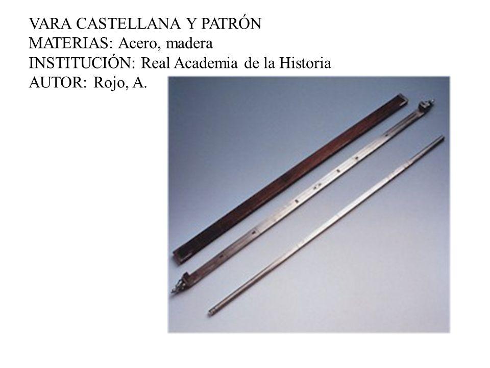 VARA CASTELLANA Y PATRÓN MATERIAS: Acero, madera INSTITUCIÓN: Real Academia de la Historia AUTOR: Rojo, A.