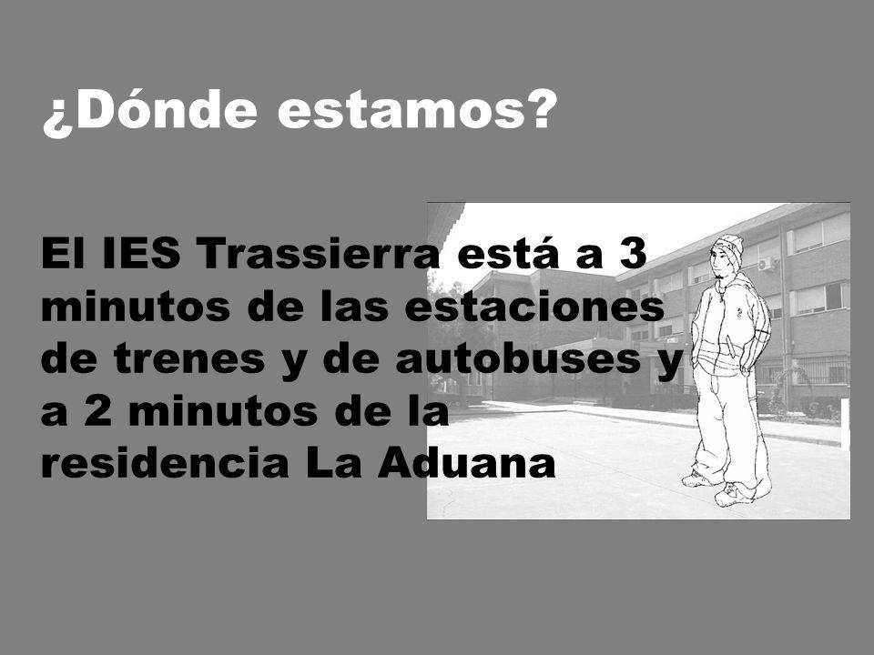 El IES Trassierra está a 3 minutos de las estaciones de trenes y de autobuses y a 2 minutos de la residencia La Aduana ¿Dónde estamos?