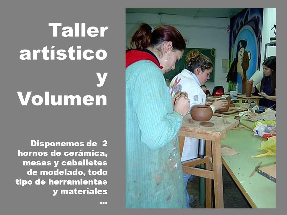 Taller artístico y Volumen Disponemos de 2 hornos de cerámica, mesas y caballetes de modelado, todo tipo de herramientas y materiales …