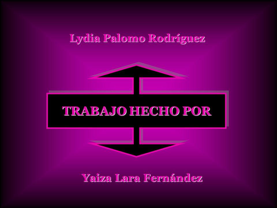 TRABAJO HECHO POR Lydia Palomo Rodríguez Yaiza Lara Fernández