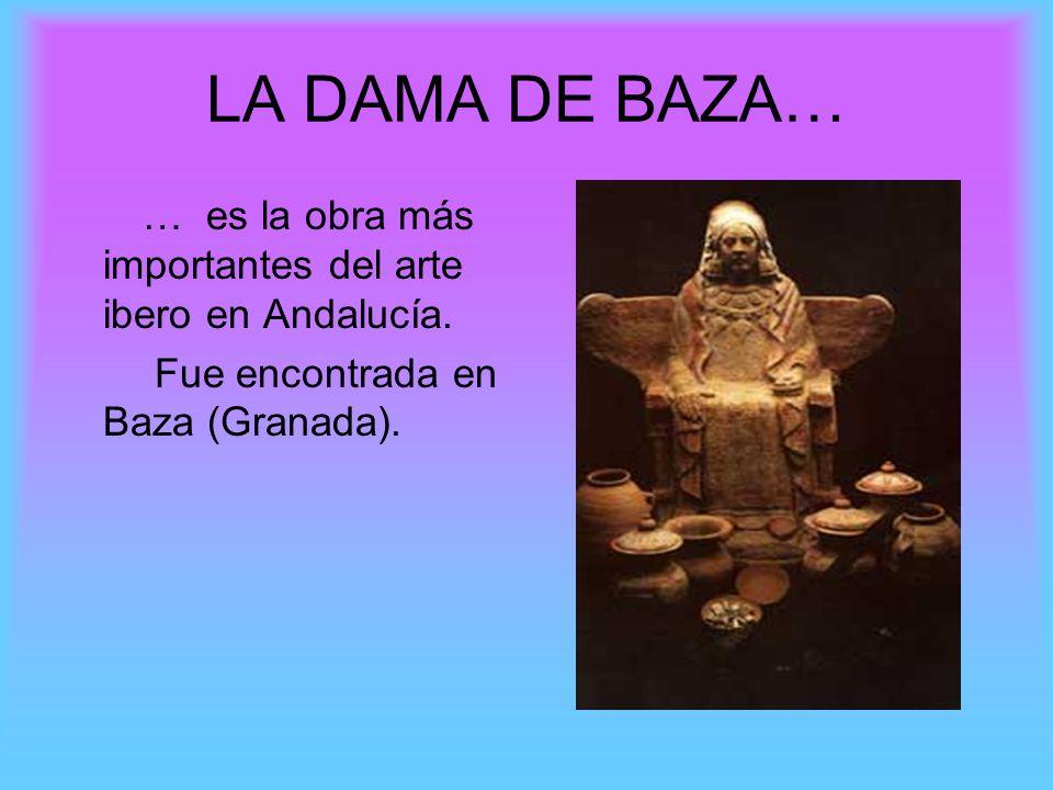 LA DAMA DE BAZA… … es la obra más importantes del arte ibero en Andalucía. Fue encontrada en Baza (Granada).