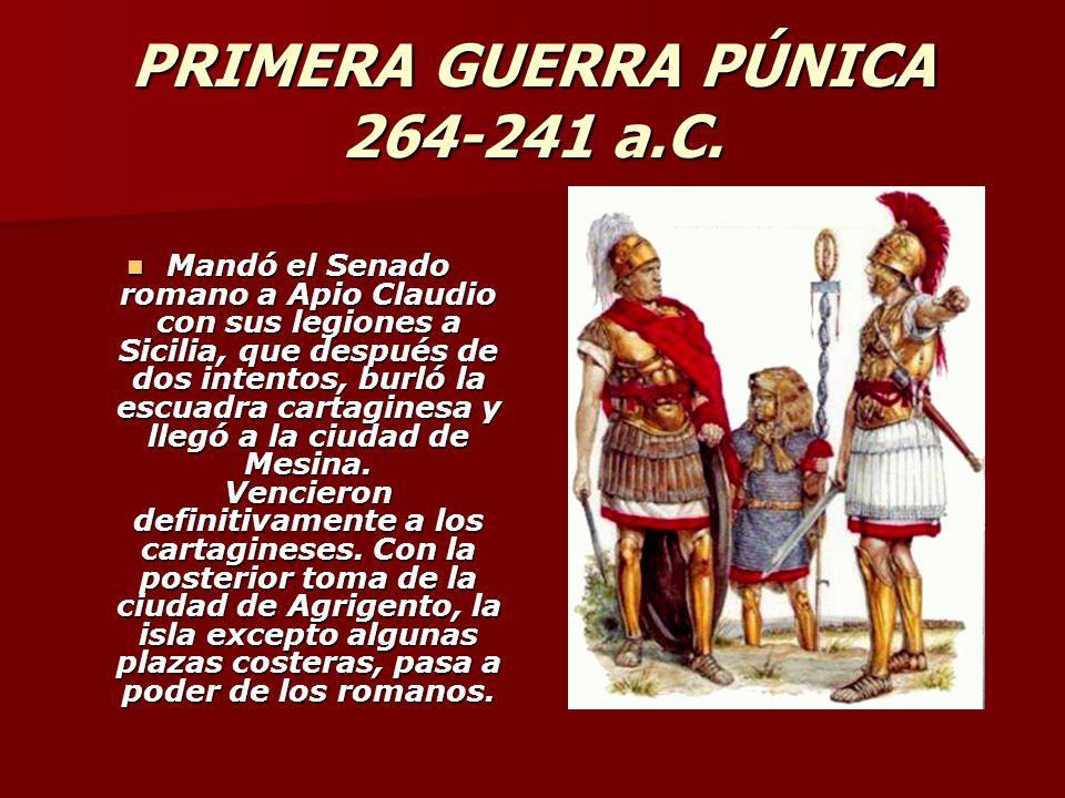 PRIMERA GUERRA PÚNICA 264-241 a.C. Mandó el Senado romano a Apio Claudio con sus legiones a Sicilia, que después de dos intentos, burló la escuadra ca